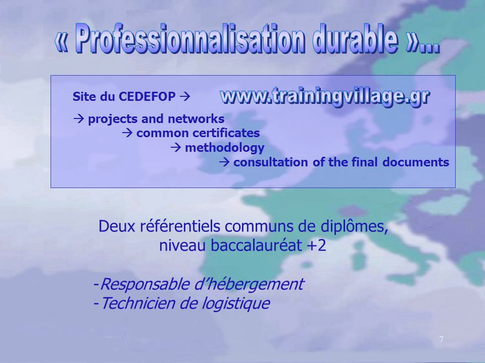 7 Deux référentiels communs de diplômes, niveau baccalauréat +2 -Responsable dhébergement -Technicien de logistique Site du CEDEFOP projects and networks common certificates methodology consultation of the final documents