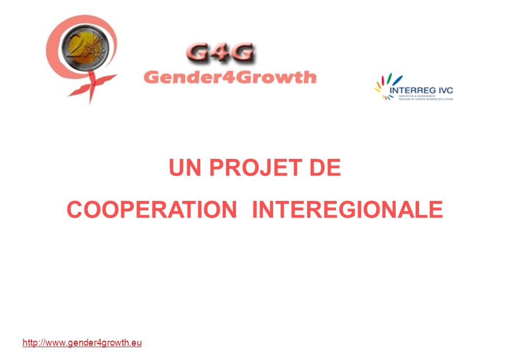 http://www.gender4growth.eu UN PROJET DE COOPERATION INTEREGIONALE