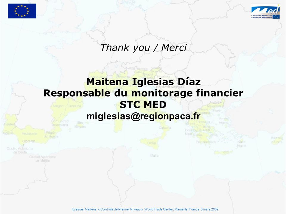Thank you / Merci Maitena Iglesias Díaz Responsable du monitorage financier STC MED Iglesias, Maitena.