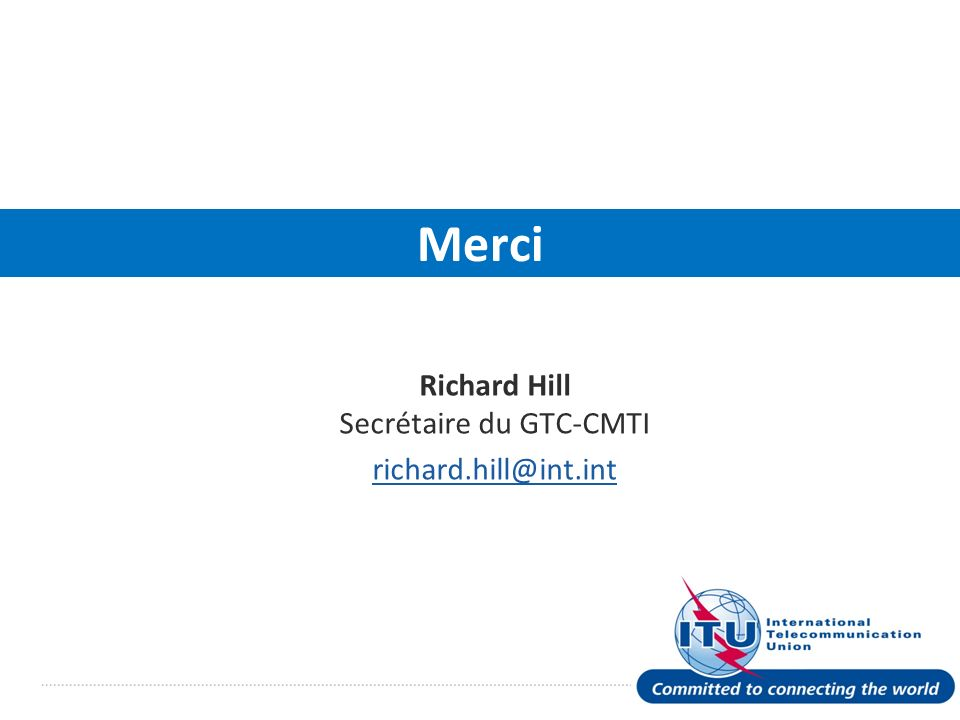 International Telecommunication Union Merci Richard Hill Secrétaire du GTC-CMTI richard.hill@int.int