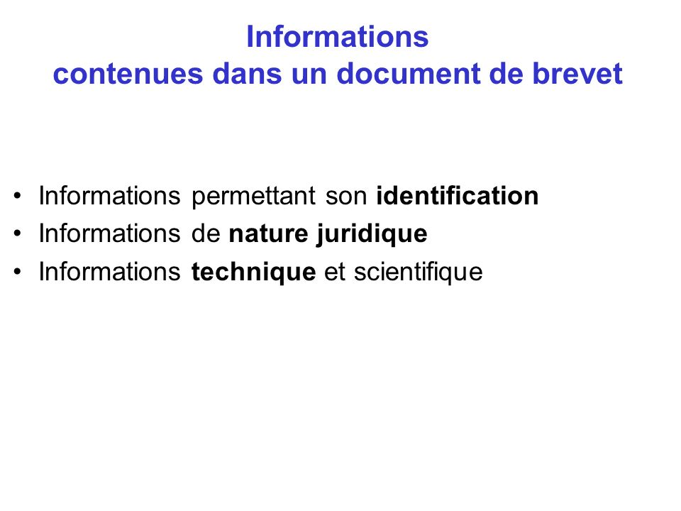 Informations contenues dans un document de brevet Informations permettant son identification Informations de nature juridique Informations technique et scientifique