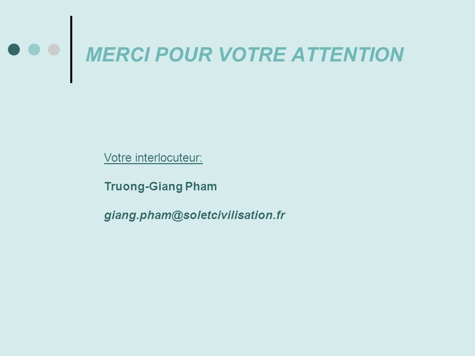 MERCI POUR VOTRE ATTENTION Votre interlocuteur: Truong-Giang Pham