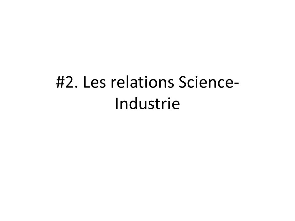 #2. Les relations Science- Industrie