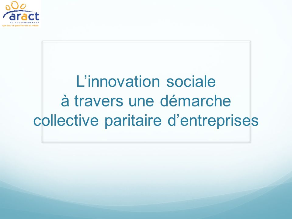 Linnovation sociale à travers une démarche collective paritaire dentreprises