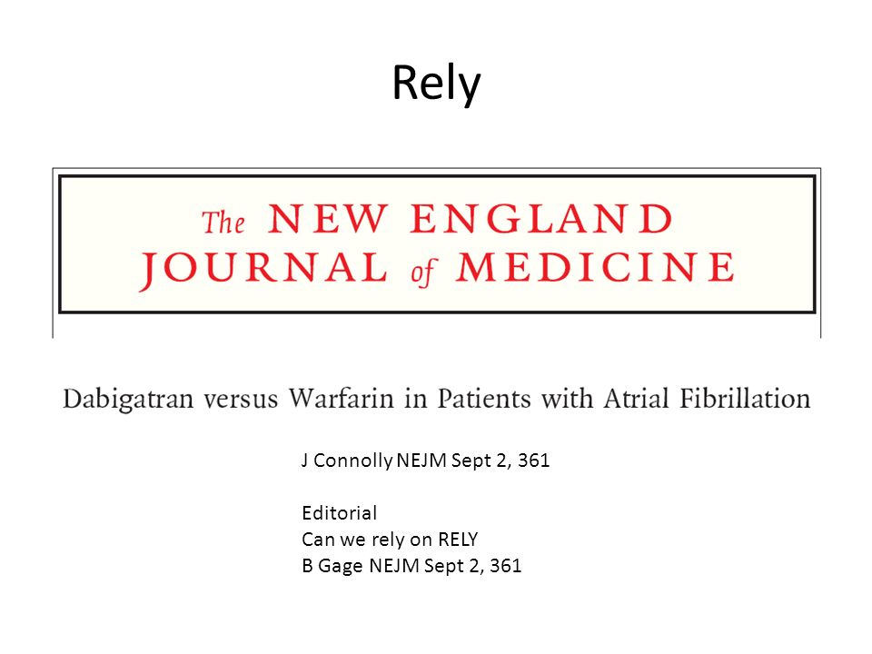 Rely J Connolly NEJM Sept 2, 361 Editorial Can we rely on RELY B Gage NEJM Sept 2, 361
