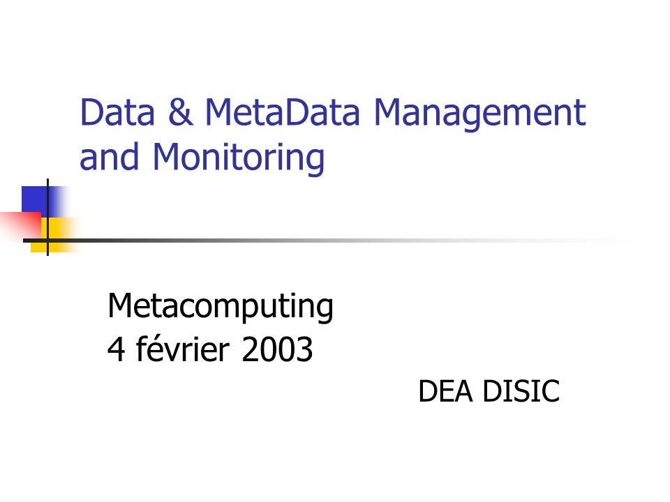 Data & MetaData Management and Monitoring Metacomputing 4 février 2003 DEA DISIC