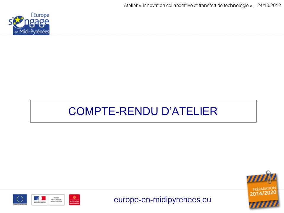 COMPTE-RENDU DATELIER europe-en-midipyrenees.eu Atelier « Innovation collaborative et transfert de technologie », 24/10/2012