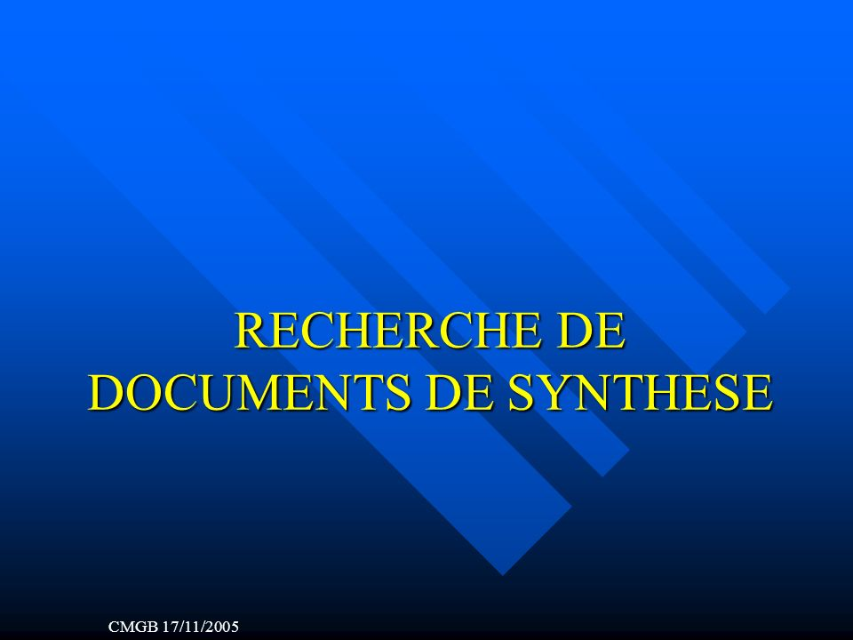 RECHERCHE DE DOCUMENTS DE SYNTHESE CMGB 17/11/2005