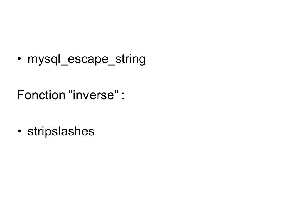 mysql_escape_string Fonction inverse : stripslashes