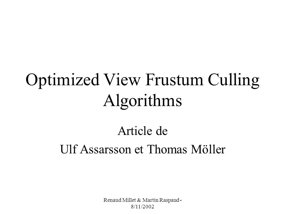 Renaud Millet & Martin Raspaud - 8/11/2002 Optimized View Frustum Culling Algorithms Article de Ulf Assarsson et Thomas Möller