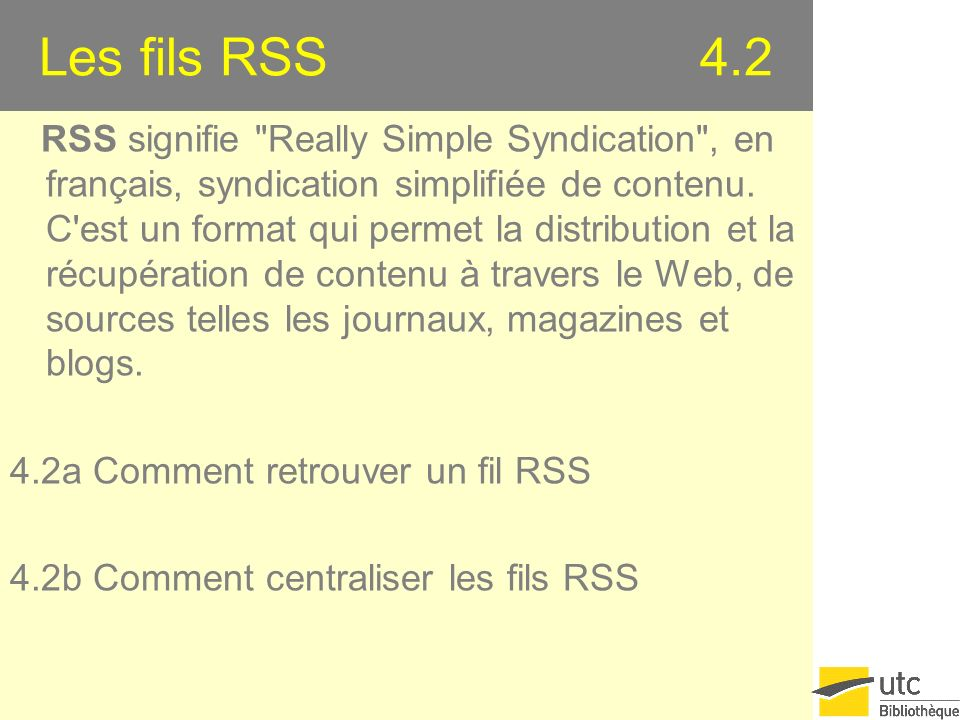 Les fils RSS 4.2 RSS signifie Really Simple Syndication , en français, syndication simplifiée de contenu.