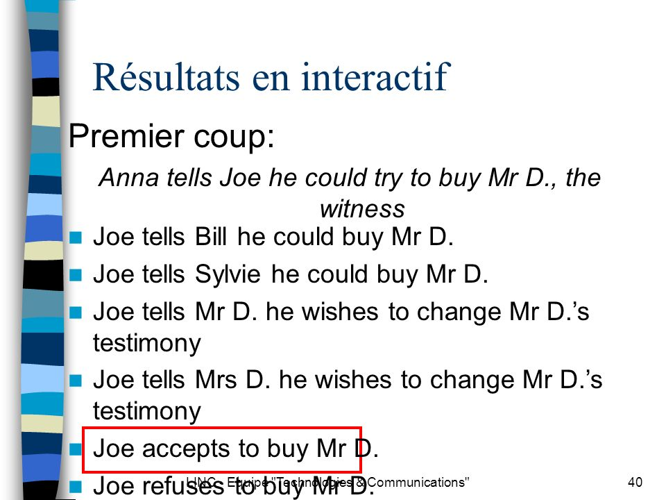 LINC - Equipe Technologies & Communications 40 Résultats en interactif Premier coup: Anna tells Joe he could try to buy Mr D., the witness Joe tells Bill he could buy Mr D.