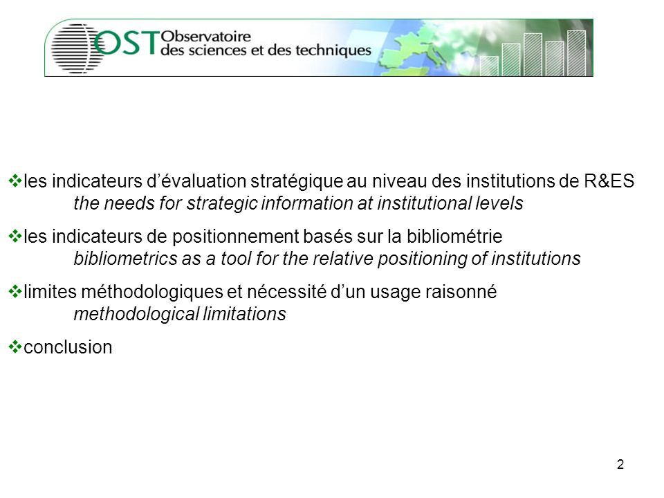 2 les indicateurs dévaluation stratégique au niveau des institutions de R&ES the needs for strategic information at institutional levels les indicateurs de positionnement basés sur la bibliométrie bibliometrics as a tool for the relative positioning of institutions limites méthodologiques et nécessité dun usage raisonné methodological limitations conclusion