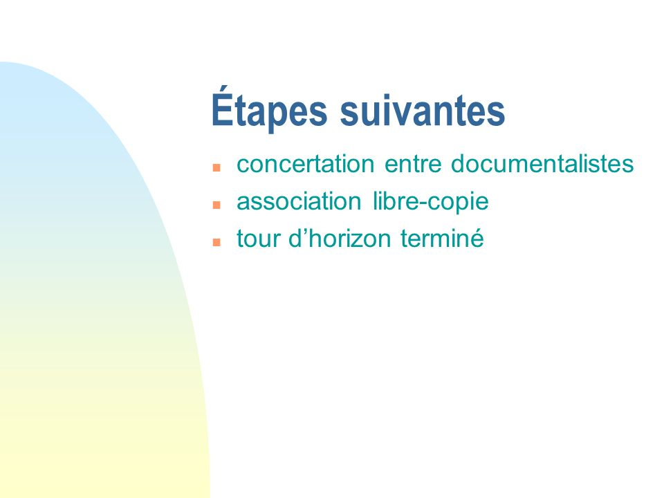 Étapes suivantes n concertation entre documentalistes n association libre-copie n tour dhorizon terminé