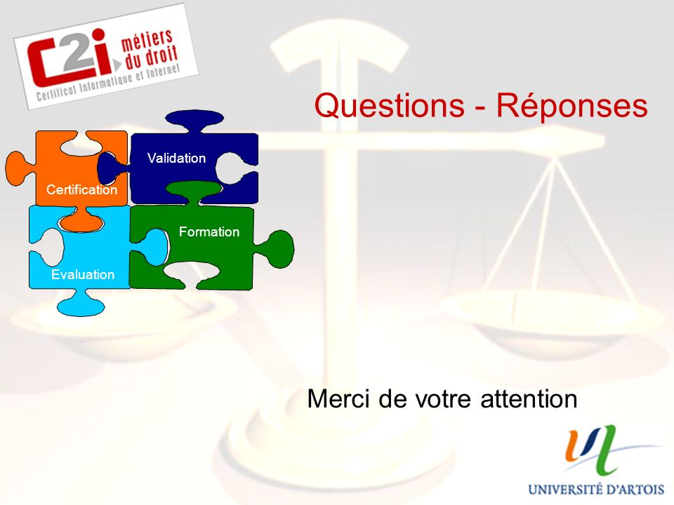 SDTICE Questions - Réponses Merci de votre attention Evaluation Formation Validation Certification