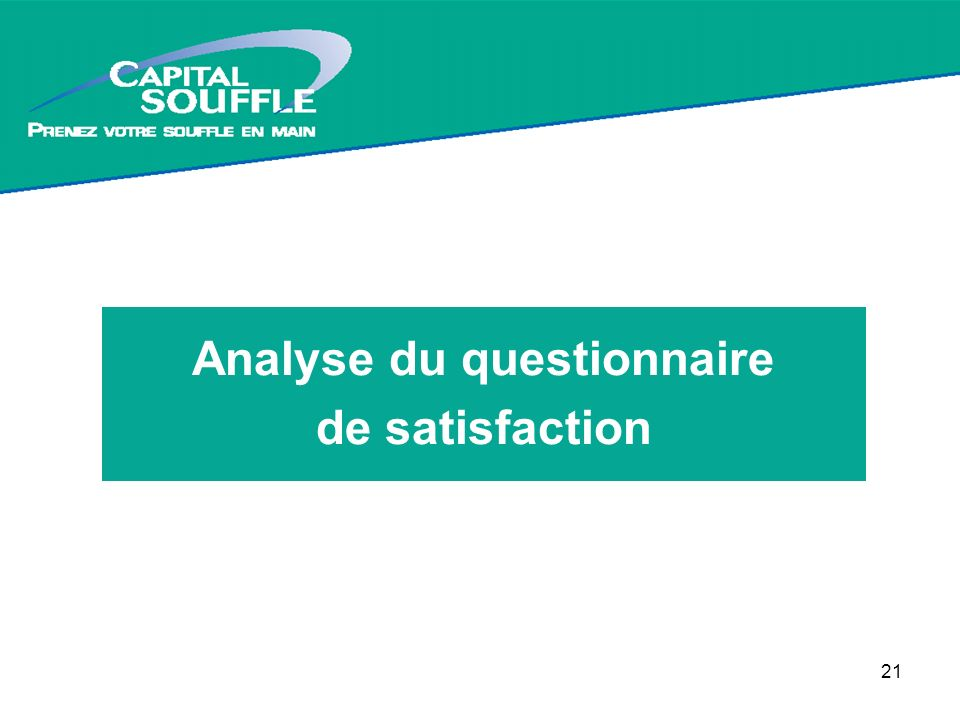 21 Tournée Capital Souffle - du 03 octobre au 13 novembre Analyse du questionnaire de satisfaction