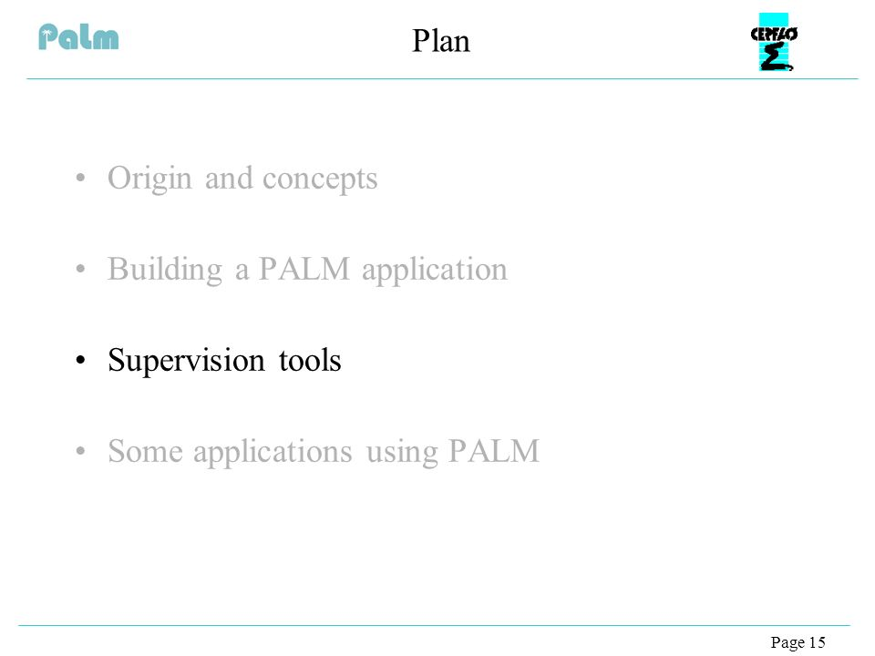 Page 15 Plan Origin and concepts Building a PALM application Supervision tools Some applications using PALM