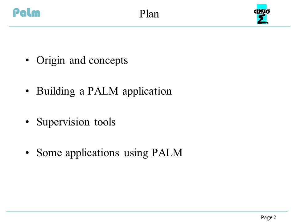 Page 2 Plan Origin and concepts Building a PALM application Supervision tools Some applications using PALM