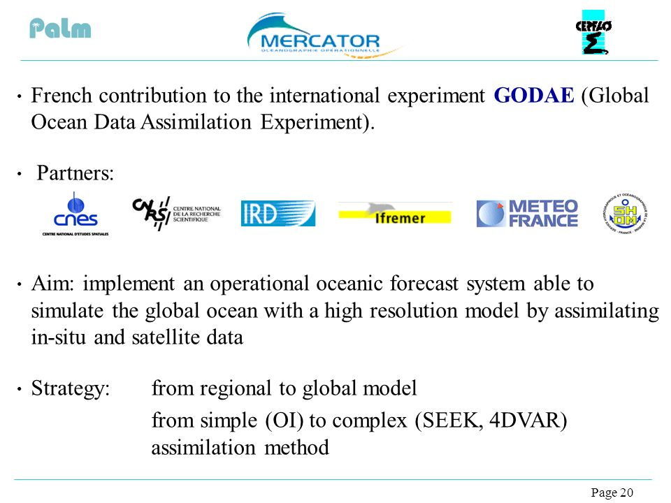 Page 20 French contribution to the international experiment GODAE (Global Ocean Data Assimilation Experiment).