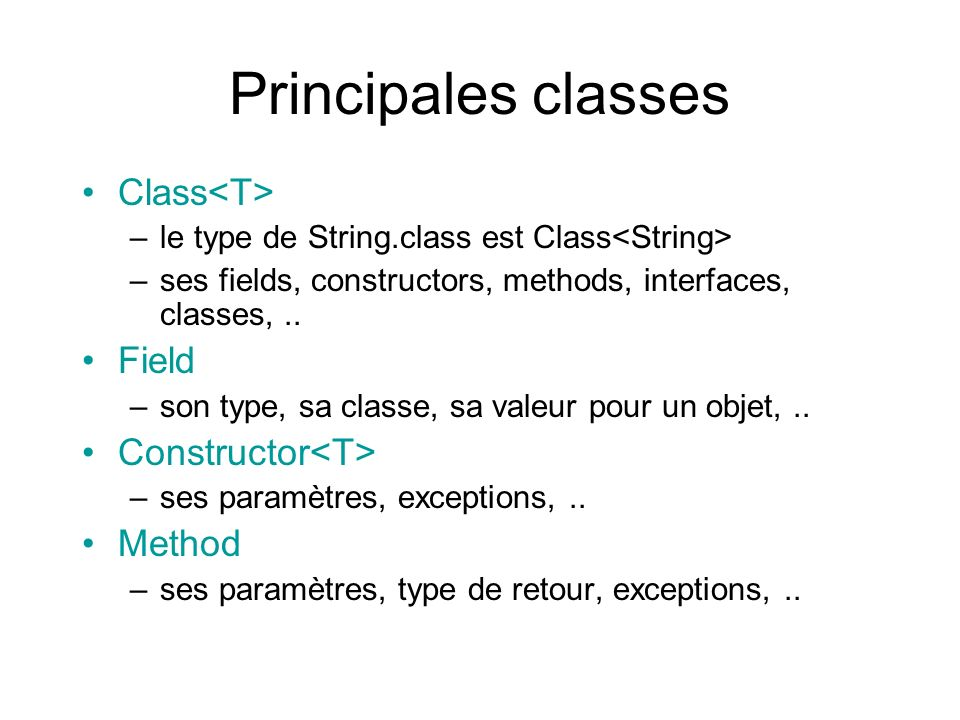 Principales classes Class –le type de String.class est Class –ses fields, constructors, methods, interfaces, classes,..