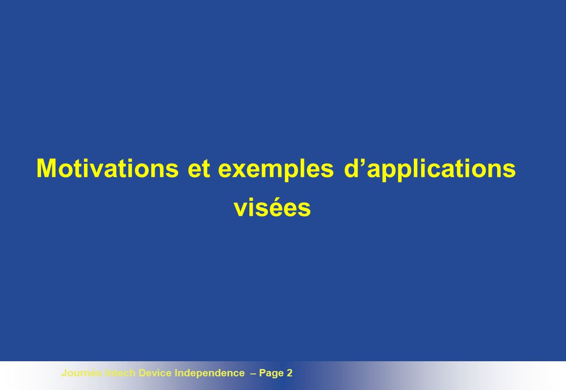 Journée Intech Device Independence – Page 2 Motivations et exemples dapplications visées