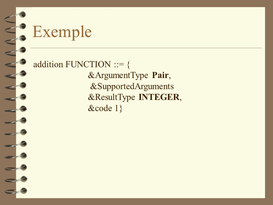 Exemple addition FUNCTION ::= { &ArgumentType Pair, &SupportedArguments &ResultType INTEGER, &code 1}