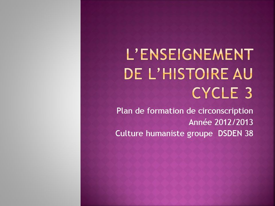 Plan de formation de circonscription Année 2012/2013 Culture humaniste groupe DSDEN 38