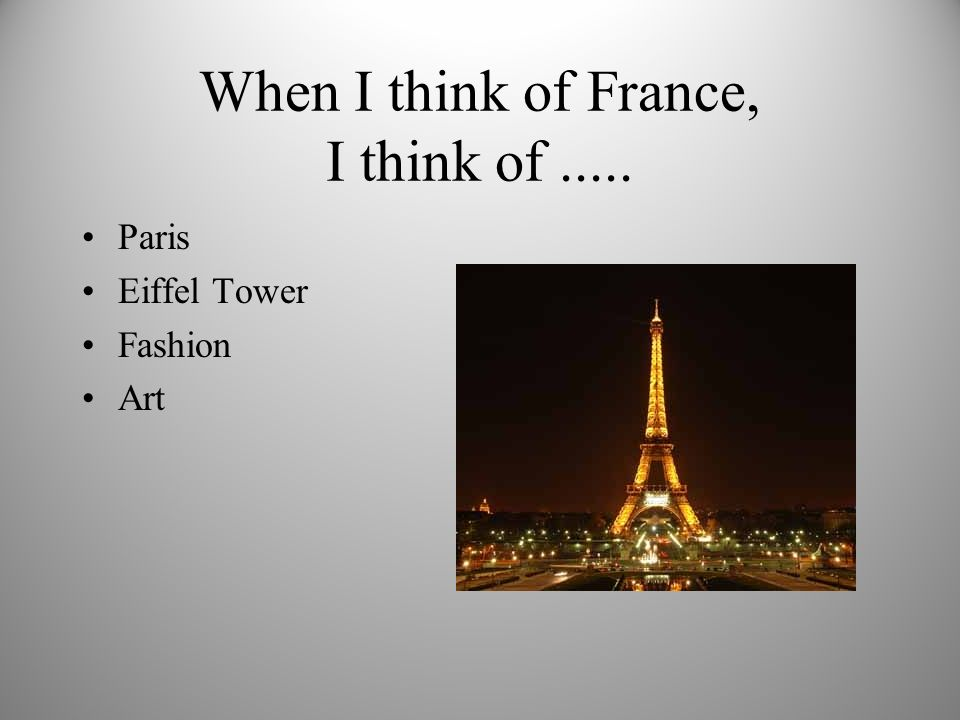 When I think of France, I think of..... Paris Eiffel Tower Fashion Art