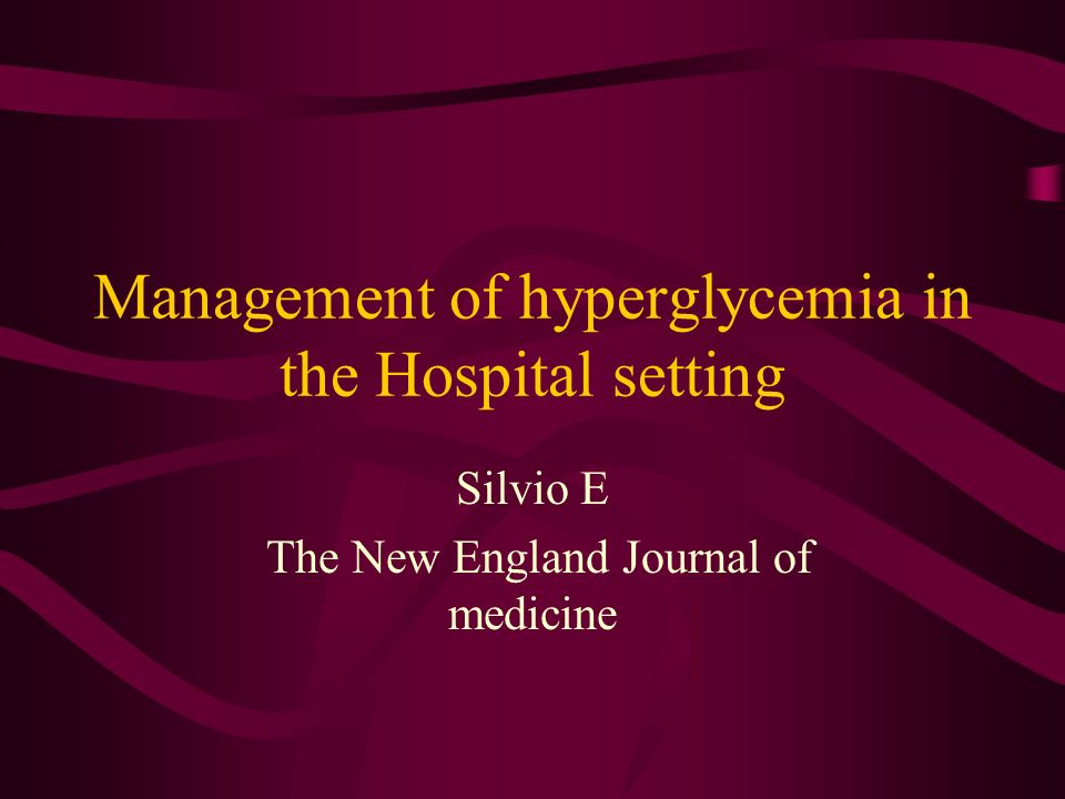 Management of hyperglycemia in the Hospital setting Silvio E The New England Journal of medicine