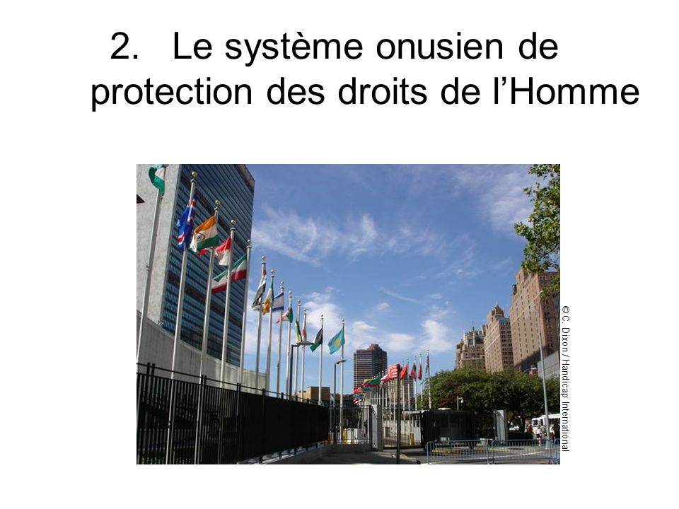 2.Le système onusien de protection des droits de lHomme © C. Dixon / Handicap International