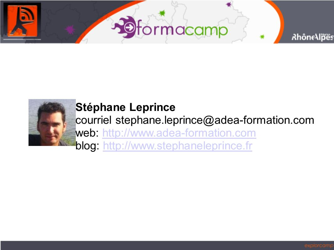 Stéphane Leprince courriel stephane.leprince@adea-formation.com web: http://www.adea-formation.comhttp://www.adea-formation.com blog: http://www.stephaneleprince.frhttp://www.stephaneleprince.fr
