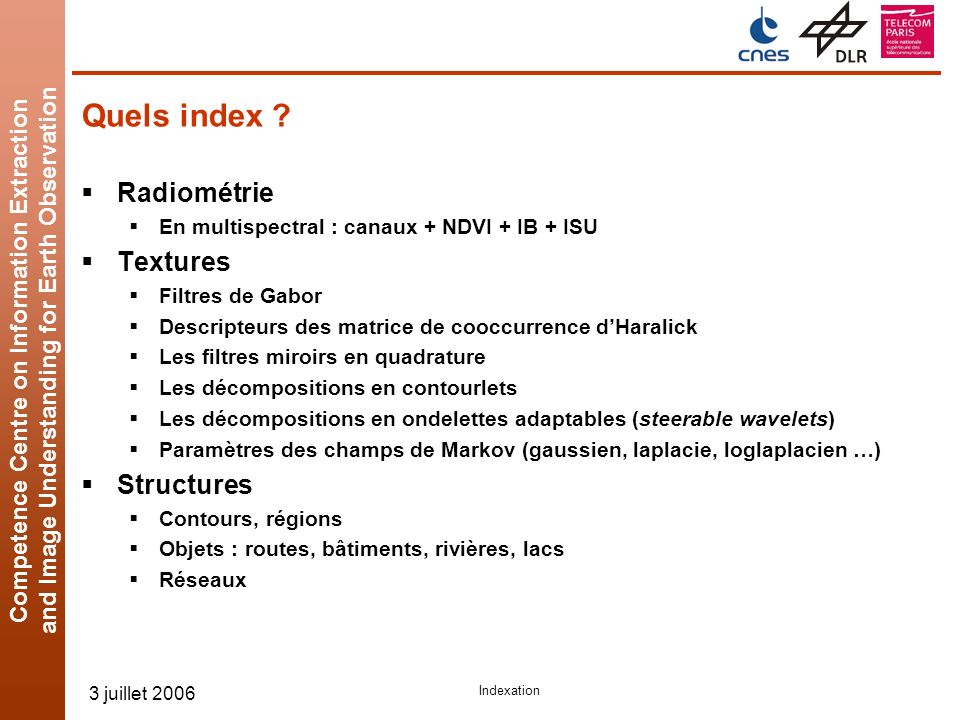 Competence Centre on Information Extraction and Image Understanding for Earth Observation 3 juillet 2006 Indexation Quels index .