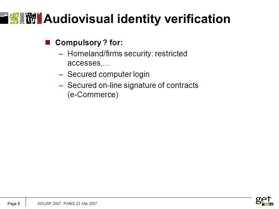 Page 8NOLISP 2007, PARIS 23 Mai 2007 Audiovisual identity verification nCompulsory .