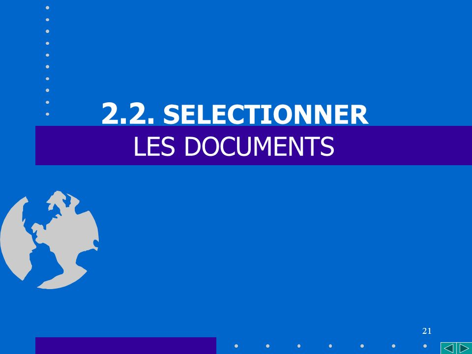 21 2.2. SELECTIONNER LES DOCUMENTS