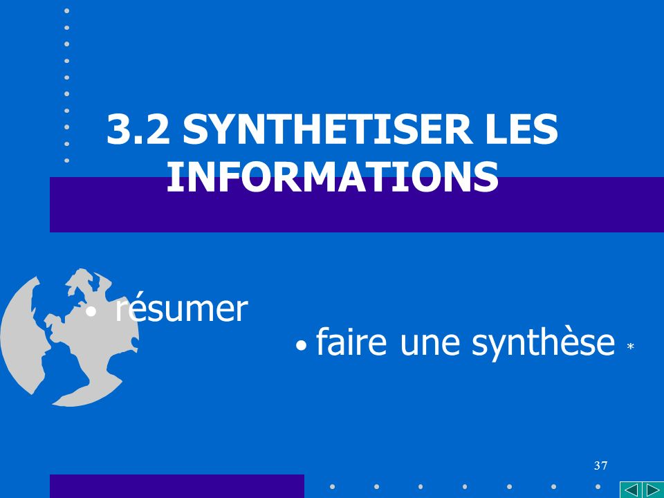 37 3.2 SYNTHETISER LES INFORMATIONS résumer faire une synthèse *