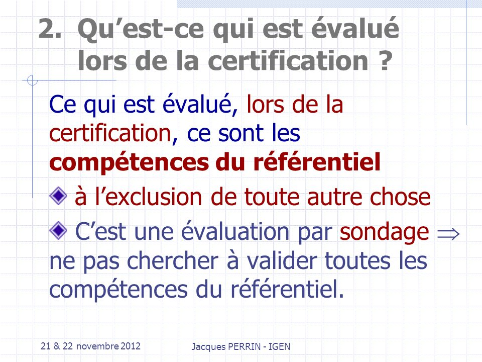 21 & 22 novembre 2012 Jacques PERRIN - IGEN 1.Evaluation et certification La certification est une validation institutionnelle des résultats dapprentissages.