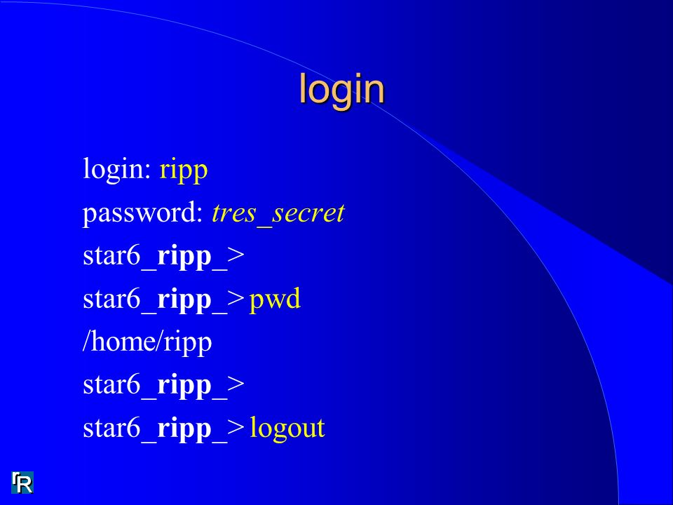 login login login: ripp password: tres_secret star6_ripp_> star6_ripp_> pwd /home/ripp star6_ripp_> star6_ripp_> logout