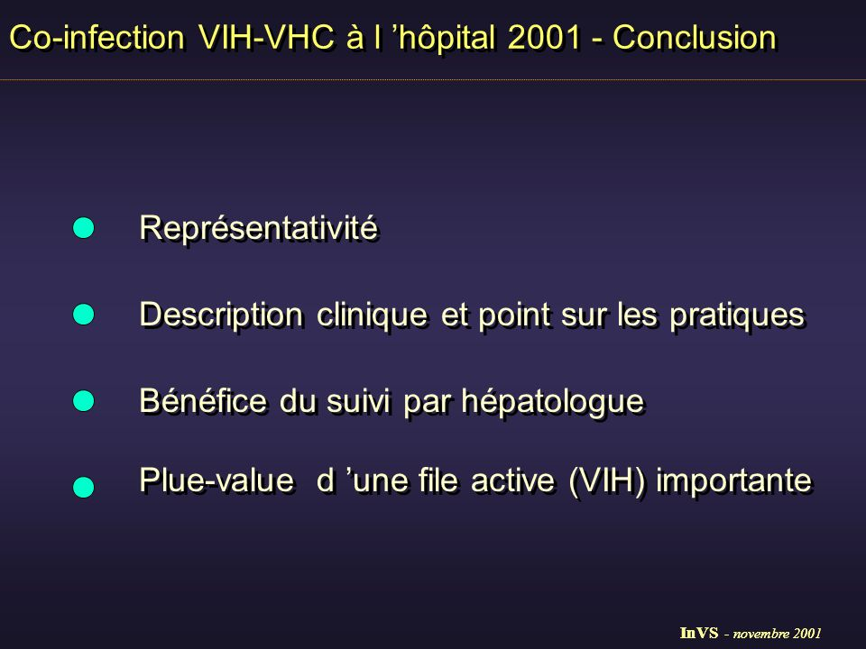 Représentativité Description clinique et point sur les pratiques Bénéfice du suivi par hépatologue Plue-value d une file active (VIH) importante Co-infection VIH-VHC à l hôpital Conclusion InVS - novembre 2001