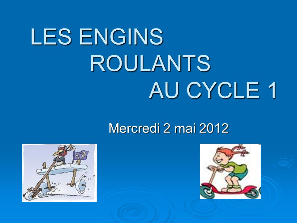 LES ENGINS ROULANTS AU CYCLE 1 Mercredi 2 mai 2012