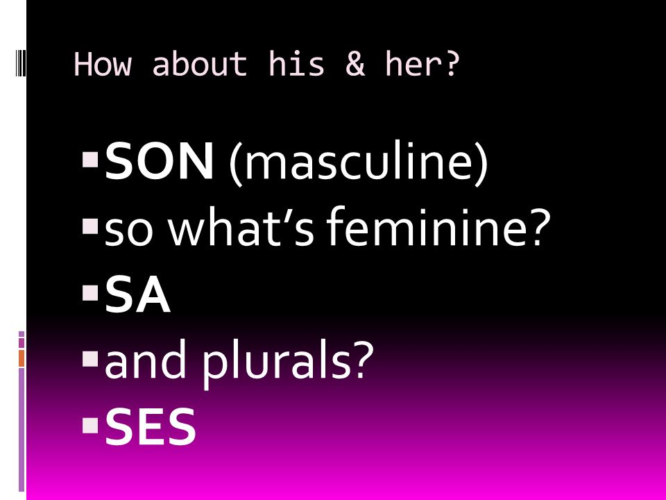 How about his & her SON (masculine) so whats feminine SA and plurals SES