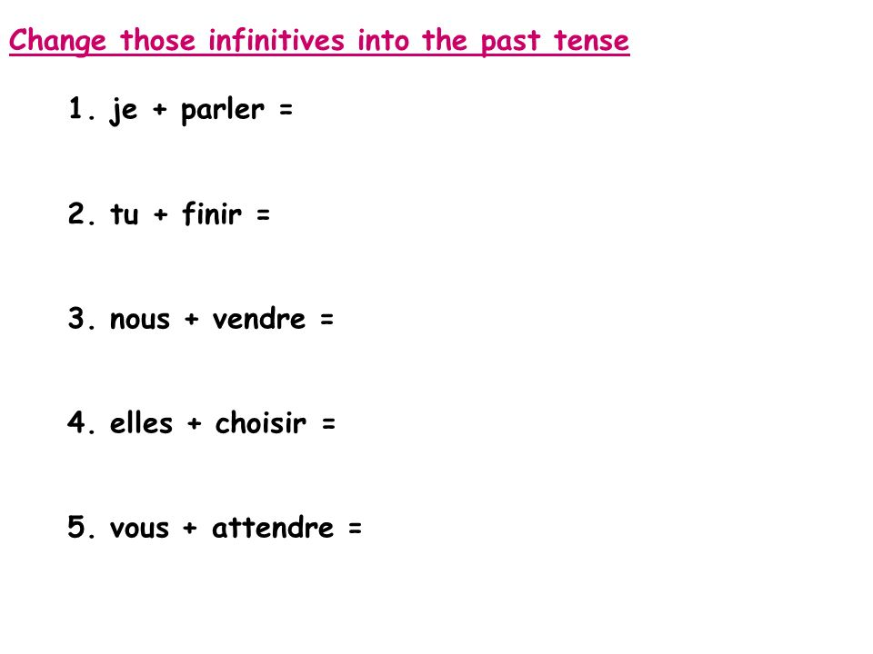 Change those infinitives into the past tense 1. je + parler = 2.