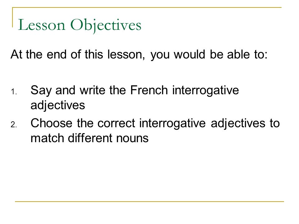 Lesson Objectives At the end of this lesson, you would be able to: 1.