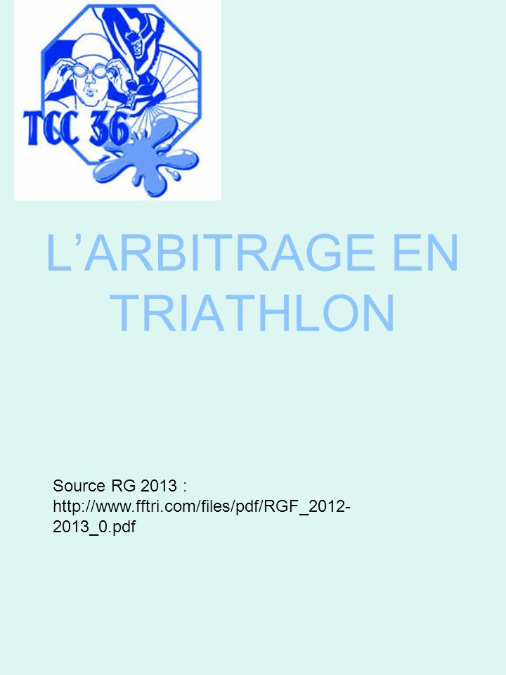 LARBITRAGE EN TRIATHLON Source RG 2013 : http://www.fftri.com/files/pdf/RGF_2012- 2013_0.pdf