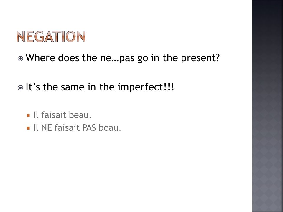 Where does the ne…pas go in the present. Its the same in the imperfect!!.