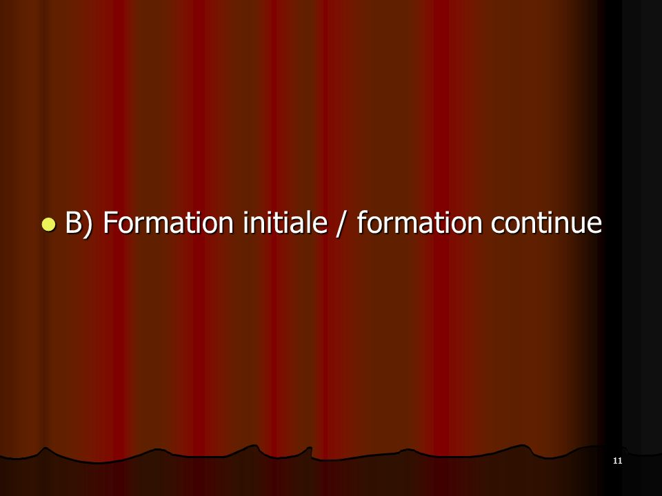 11 B) Formation initiale / formation continue B) Formation initiale / formation continue