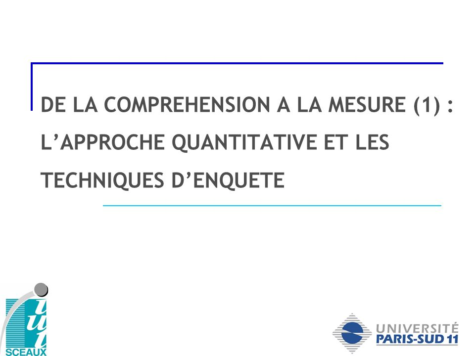 DE LA COMPREHENSION A LA MESURE (1) : LAPPROCHE QUANTITATIVE ET LES TECHNIQUES DENQUETE