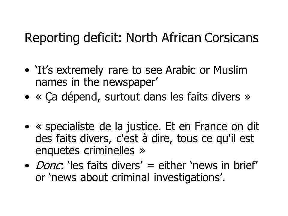Reporting deficit: North African Corsicans Its extremely rare to see Arabic or Muslim names in the newspaper « Ça dépend, surtout dans les faits divers » « specialiste de la justice.