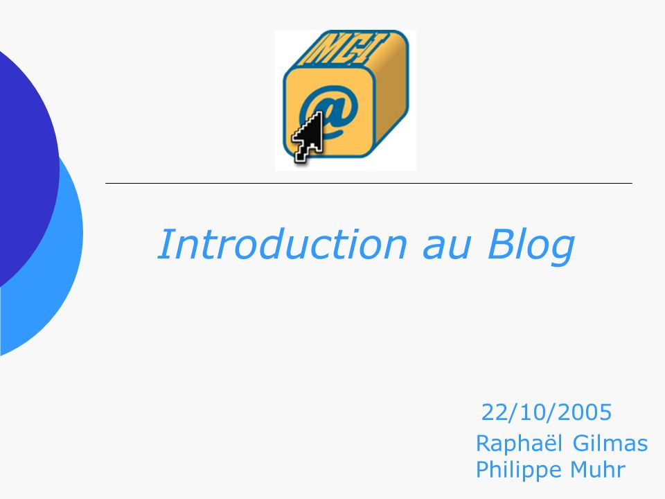 Introduction au Blog Raphaël Gilmas Philippe Muhr 22/10/2005