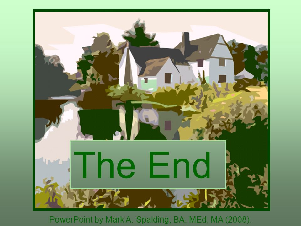 PowerPoint by Mark A. Spalding, BA, MEd, MA (2008). The End