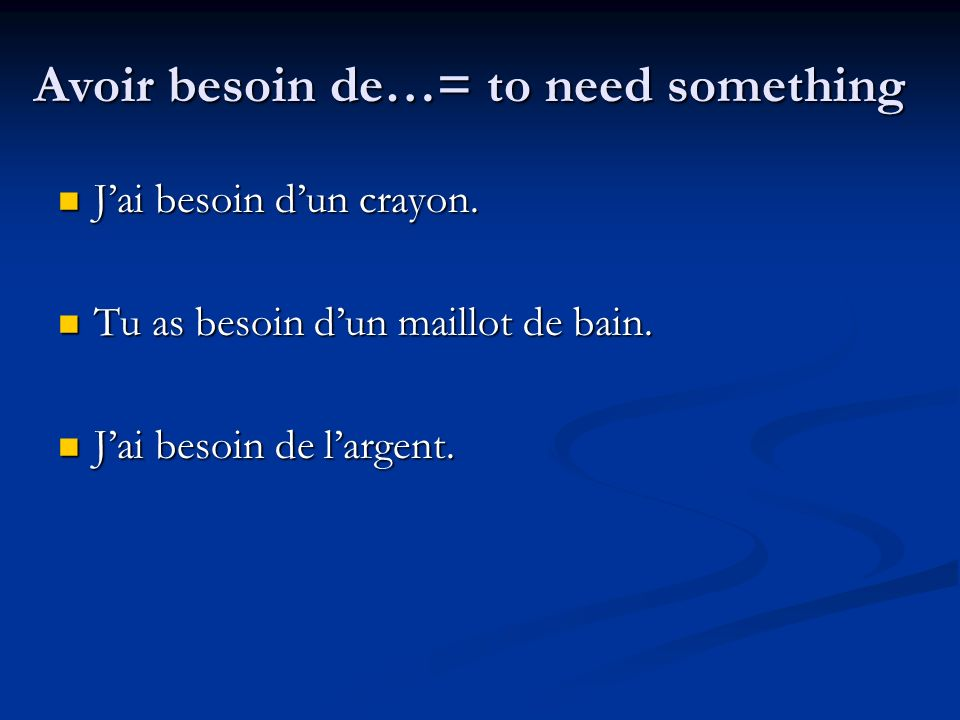 Avoir besoin de…= to need something Jai besoin dun crayon.
